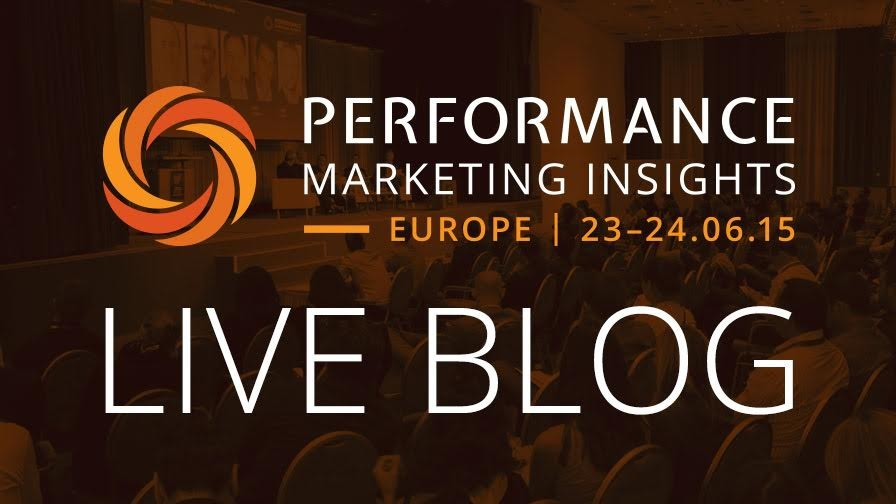 Performance Marketing Insights: Europe 2015 - Live Blog