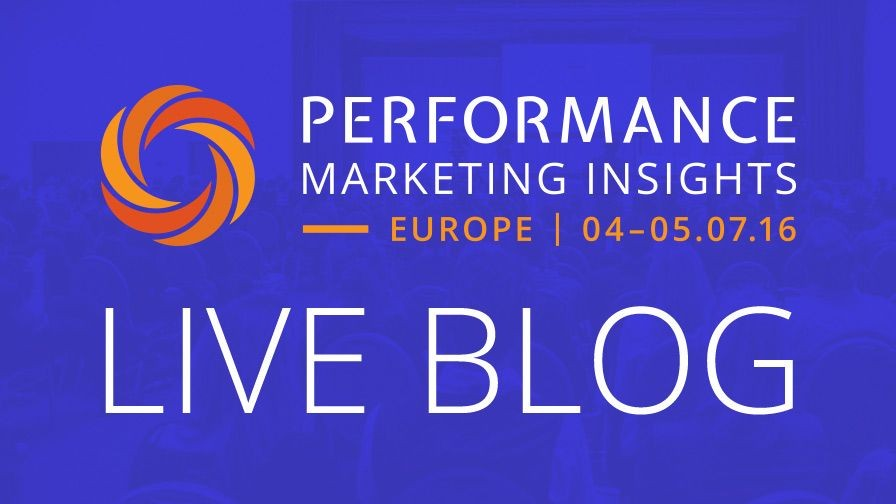 Live Blog: Performance Marketing Insights Europe 2016