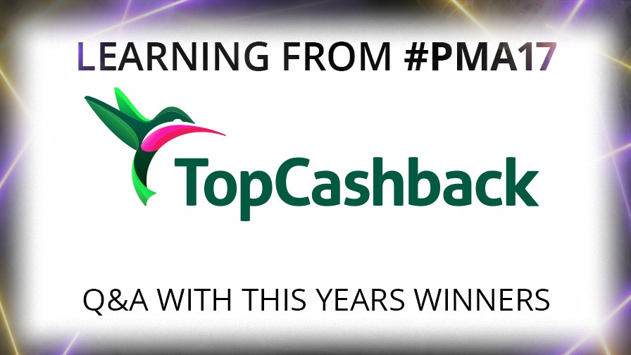 Learning from PMA 17: TopCashback on Winning Industry Choice of Publisher