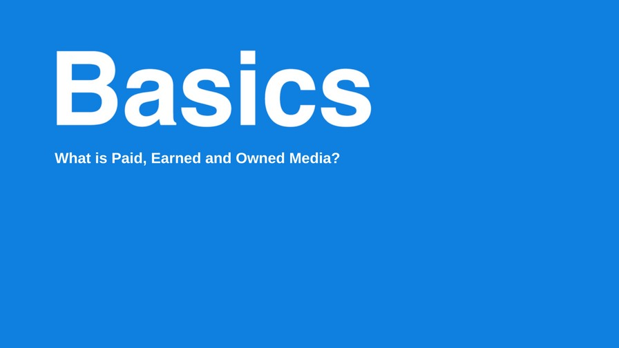 What is Paid, Earned and Owned Media?
