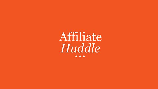 What to Expect at Affiliate Huddle 2019