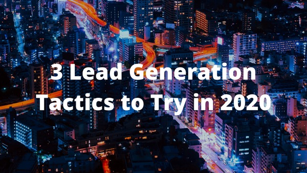 Three B2B Lead Generation Tactics to Try in 2020