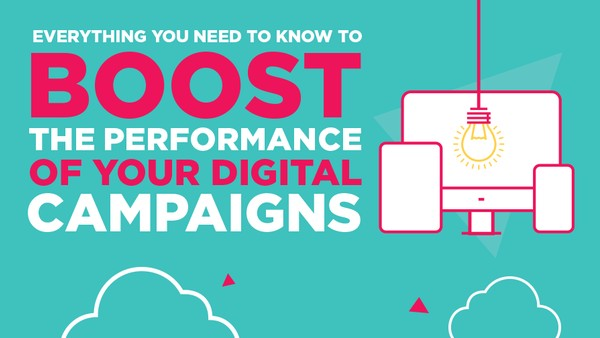 Boost the Performance of Your Digital Campaigns