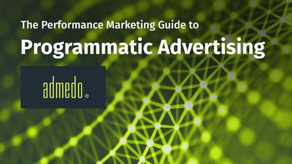 The Performance Marketing Guide to Programmatic Advertising